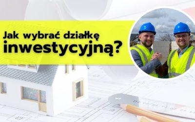 Jak wybrać działkę inwestycyjną, czyli wstępna analiza działki!