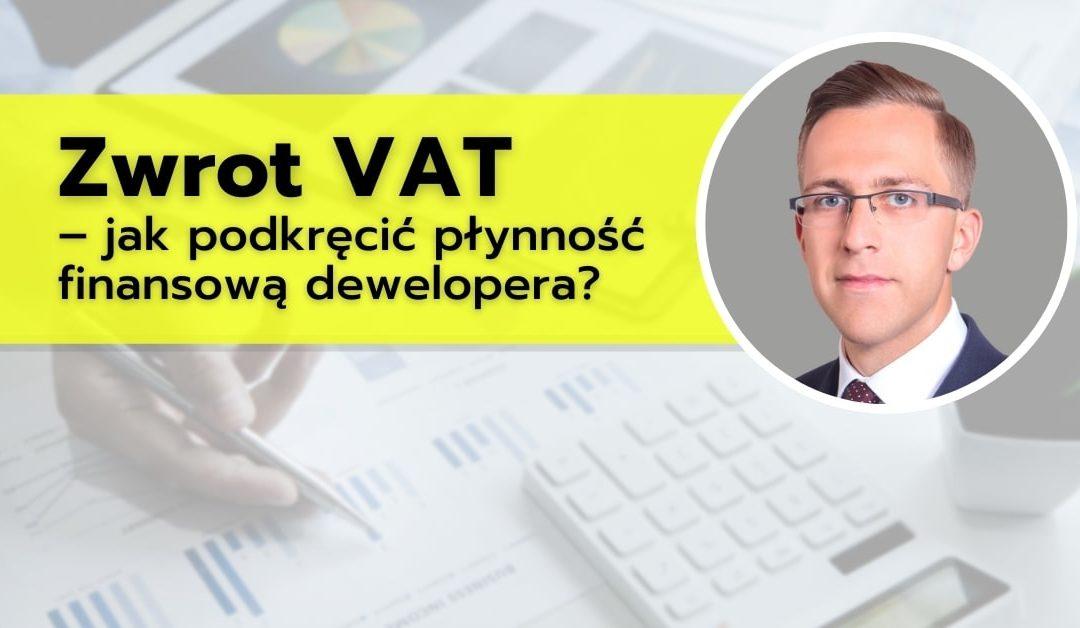 Zwrot VAT – jak podkręcić płynność finansową dewelopera?